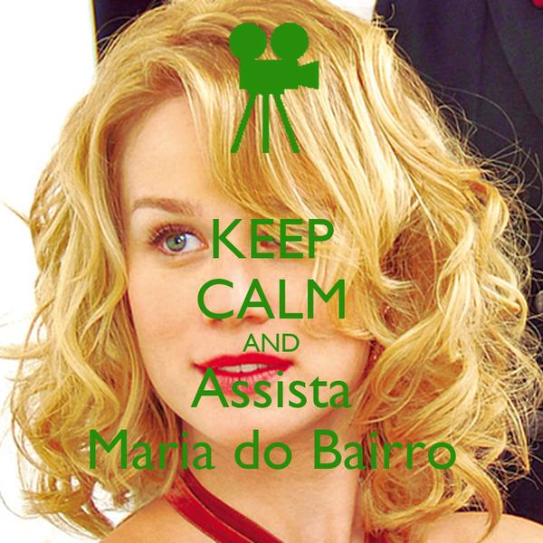 KEEP CALM AND Assista Maria do Bairro