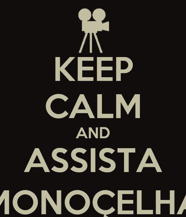 KEEP CALM AND ASSISTA MONOÇELHA