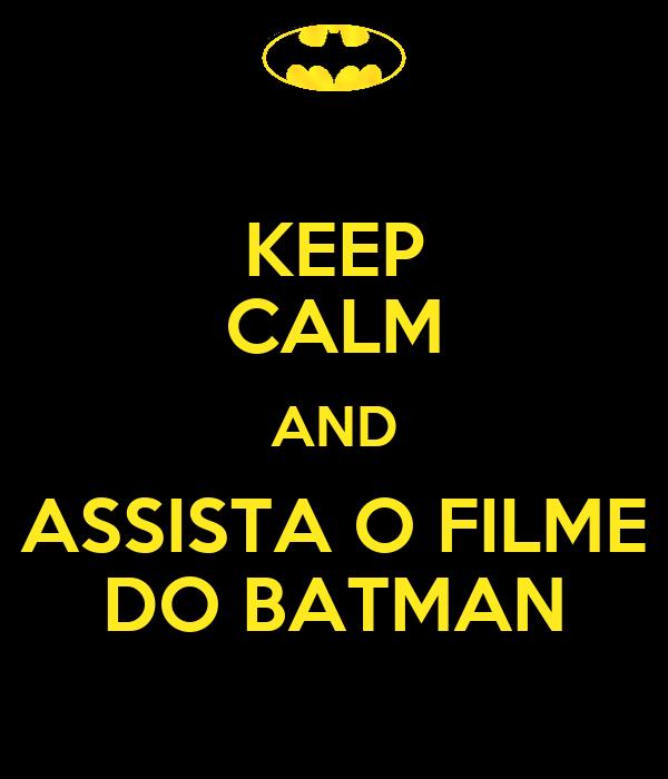 KEEP CALM AND ASSISTA O FILME DO BATMAN