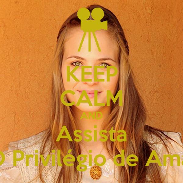 KEEP CALM AND Assista  O Privilégio de Amar