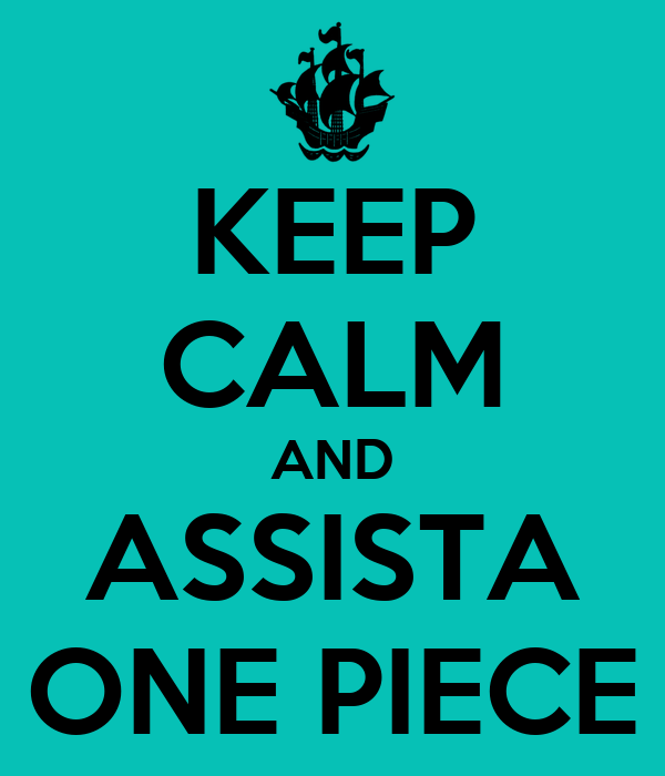 KEEP CALM AND ASSISTA ONE PIECE