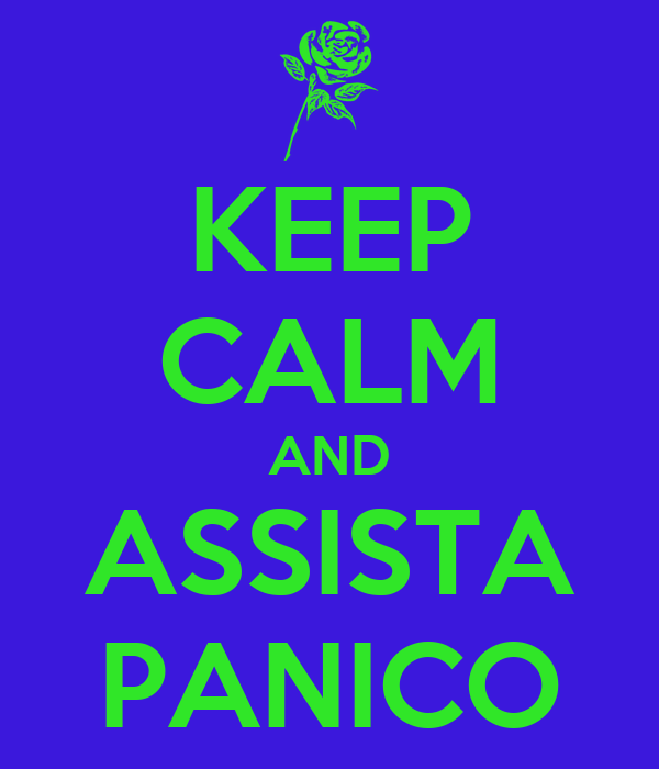 KEEP CALM AND ASSISTA PANICO