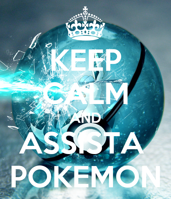 KEEP CALM AND ASSISTA  POKEMON