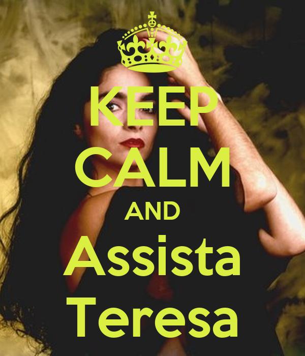 KEEP CALM AND Assista Teresa