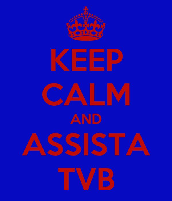 KEEP CALM AND ASSISTA TVB