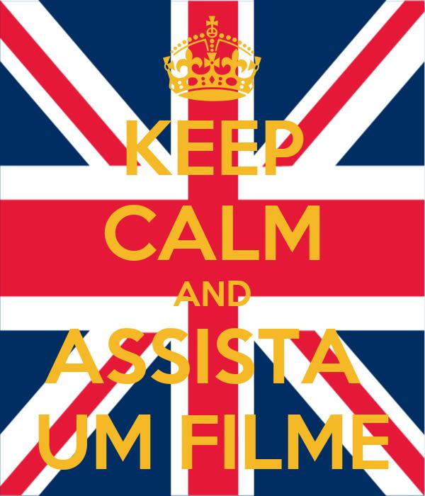 KEEP CALM AND ASSISTA  UM FILME