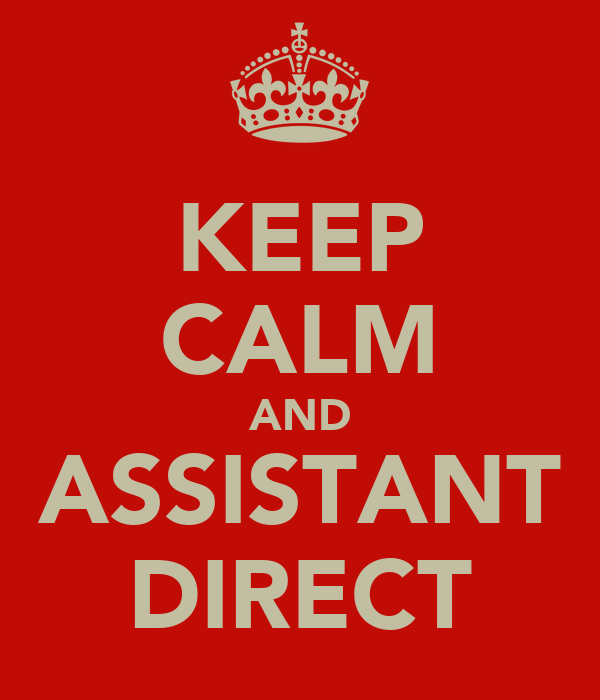 KEEP CALM AND ASSISTANT DIRECT