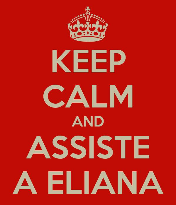 KEEP CALM AND ASSISTE A ELIANA