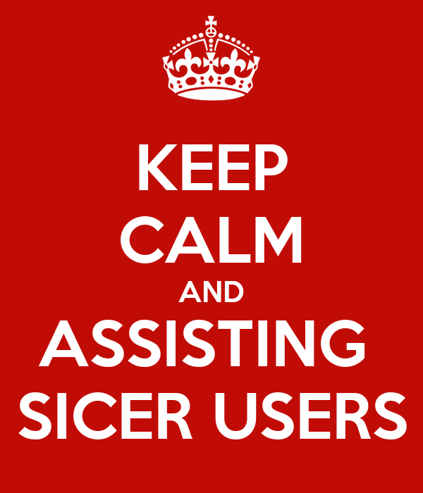 KEEP CALM AND ASSISTING  SICER USERS