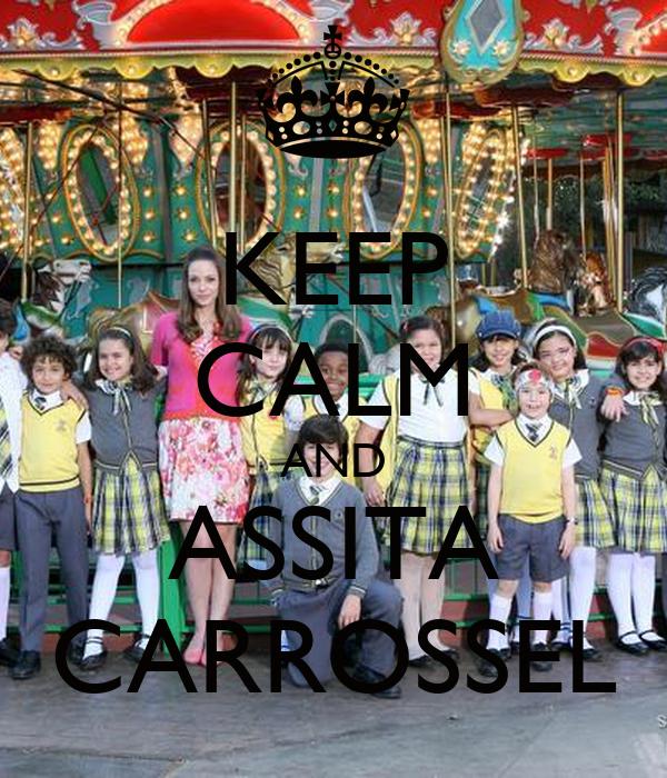KEEP CALM AND ASSITA CARROSSEL