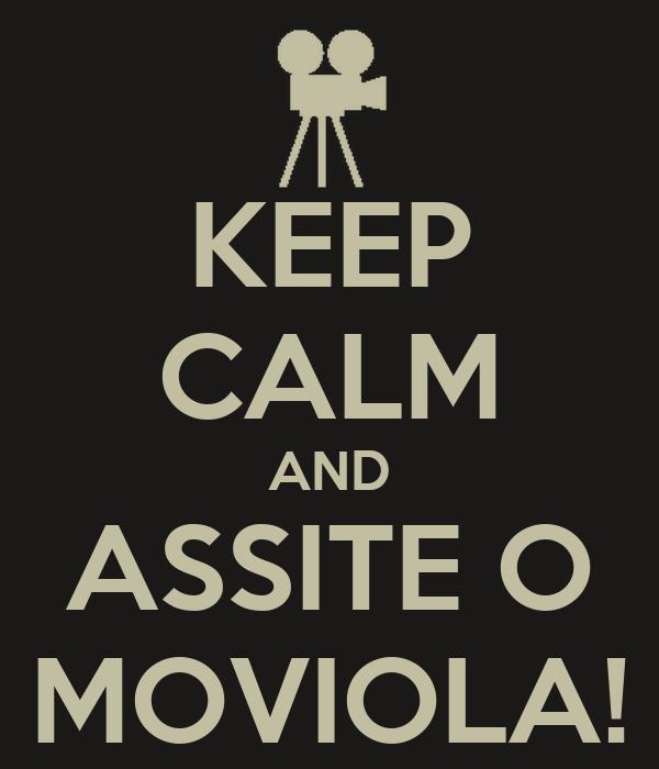 KEEP CALM AND ASSITE O MOVIOLA!