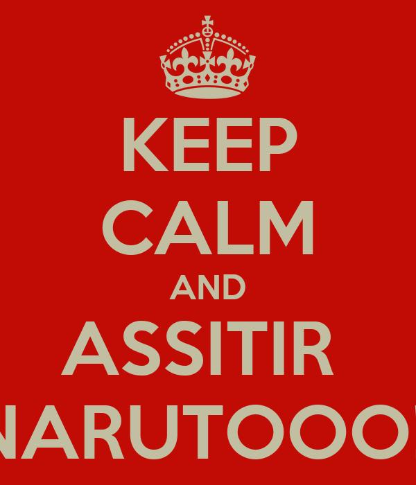 KEEP CALM AND ASSITIR  NARUTOOO!