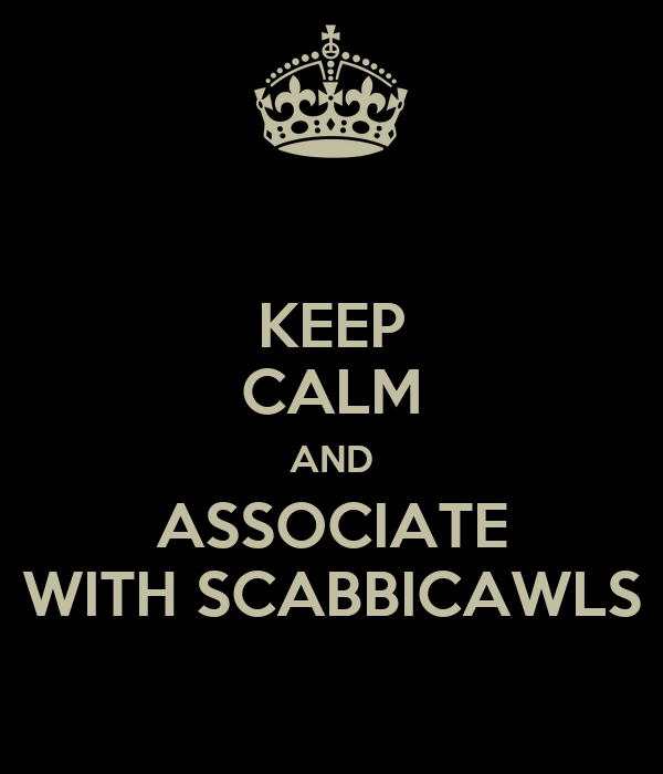 KEEP CALM AND ASSOCIATE WITH SCABBICAWLS