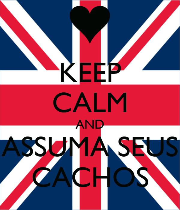 KEEP CALM AND ASSUMA SEUS CACHOS