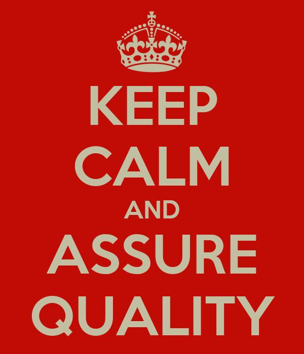 KEEP CALM AND ASSURE QUALITY