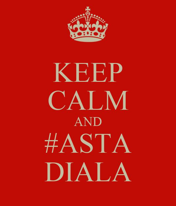 KEEP CALM AND #ASTA DIALA