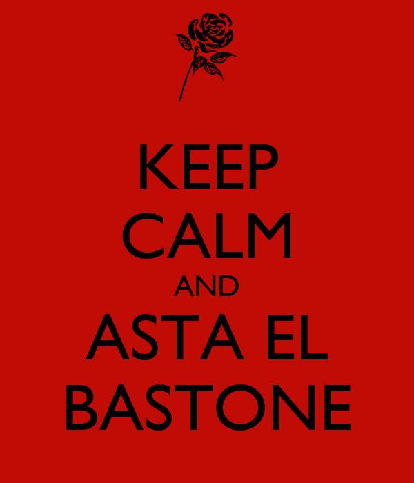 KEEP CALM AND ASTA EL BASTONE