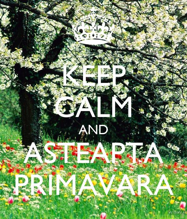 KEEP CALM AND ASTEAPTA PRIMAVARA