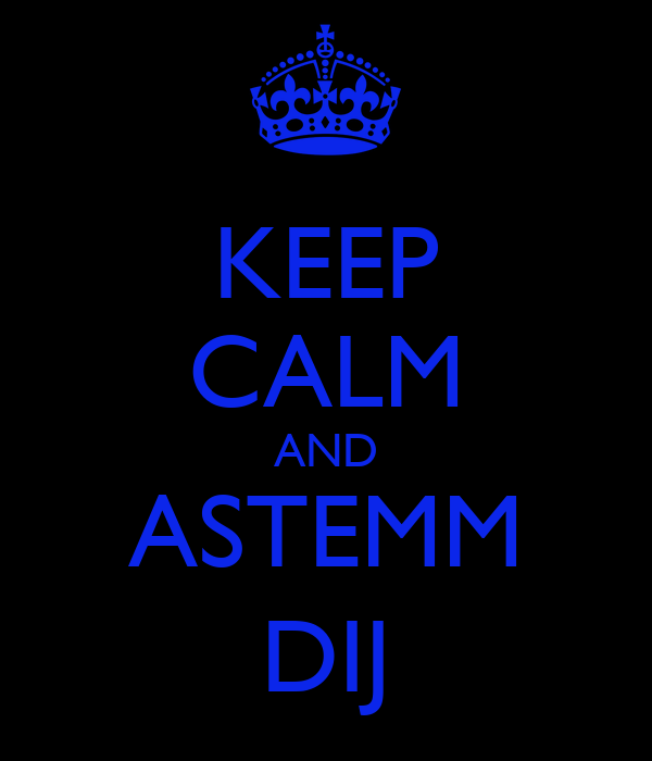 KEEP CALM AND ASTEMM DIJ