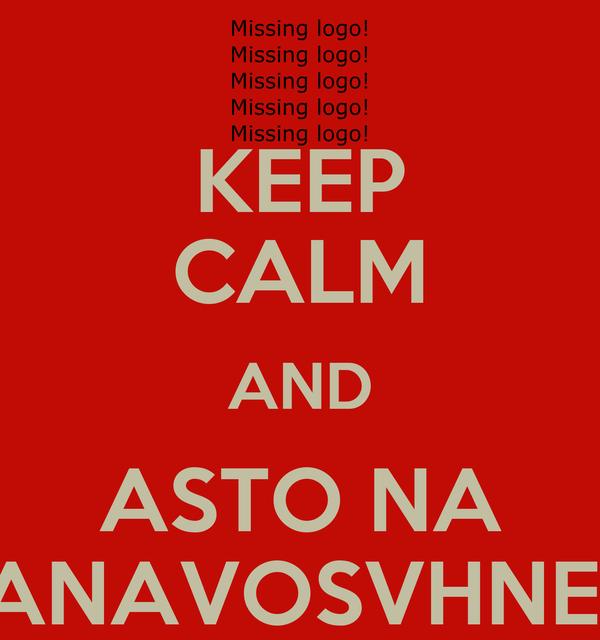 KEEP CALM AND ASTO NA ANAVOSVHNEI