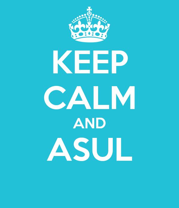 KEEP CALM AND ASUL