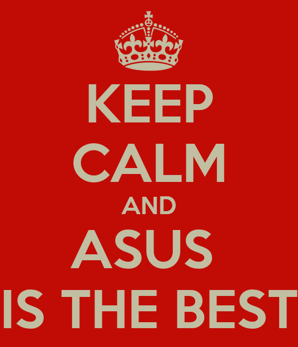KEEP CALM AND ASUS  IS THE BEST