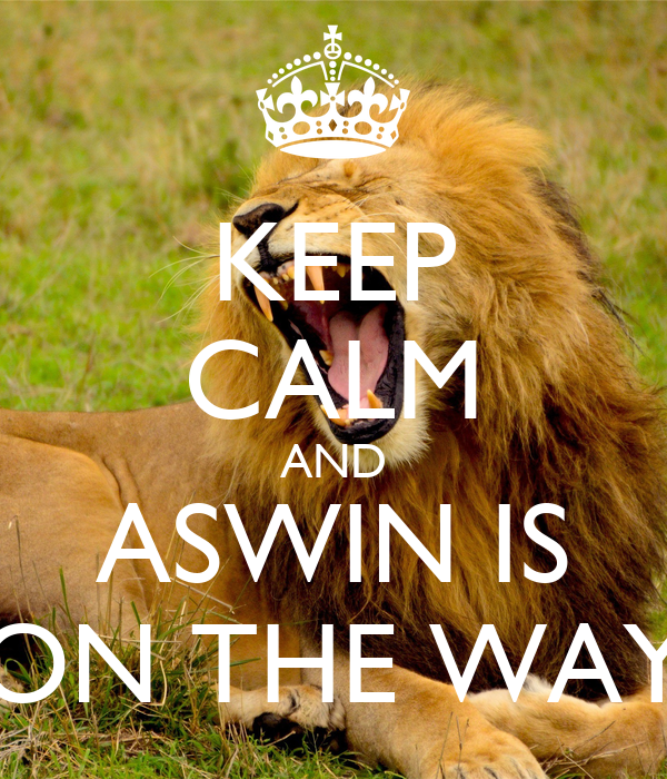 KEEP CALM AND ASWIN IS ON THE WAY