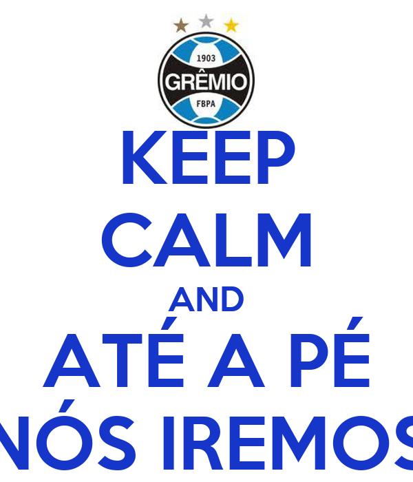 KEEP CALM AND ATÉ A PÉ NÓS IREMOS