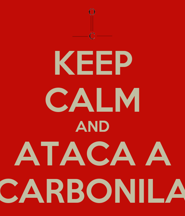 KEEP CALM AND ATACA A CARBONILA