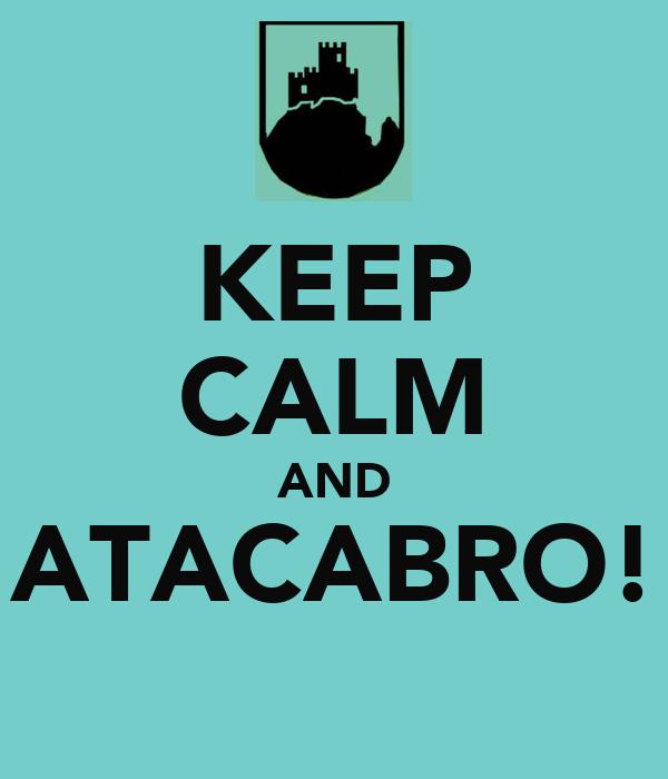 KEEP CALM AND ATACABRO!