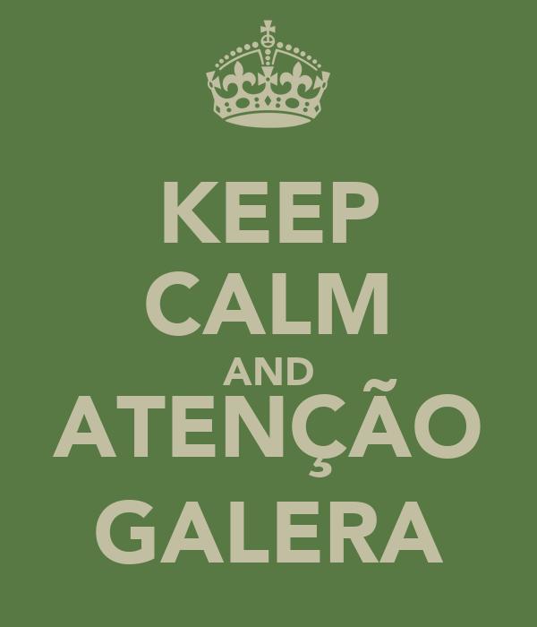 KEEP CALM AND ATENÇÃO GALERA
