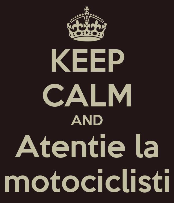 KEEP CALM AND Atentie la motociclisti