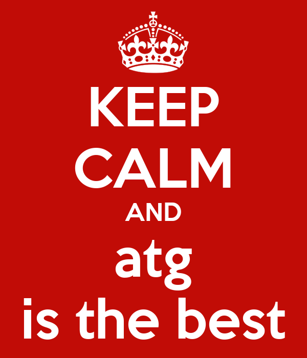 KEEP CALM AND atg is the best