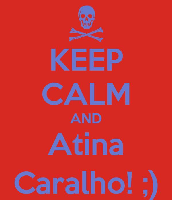 KEEP CALM AND Atina Caralho! ;)