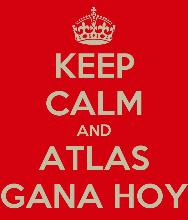 KEEP CALM AND ATLAS GANA HOY
