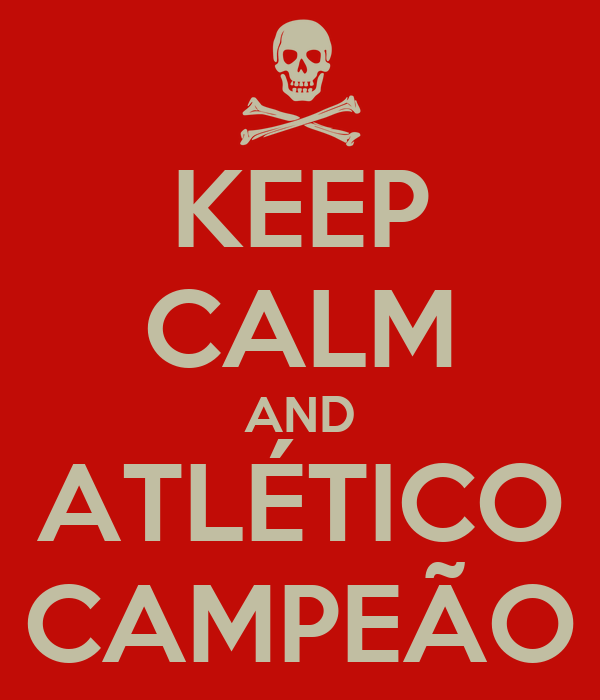 KEEP CALM AND ATLÉTICO CAMPEÃO