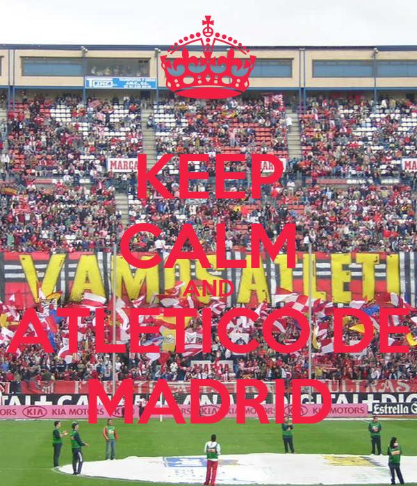 KEEP CALM AND ATLETICO DE MADRID