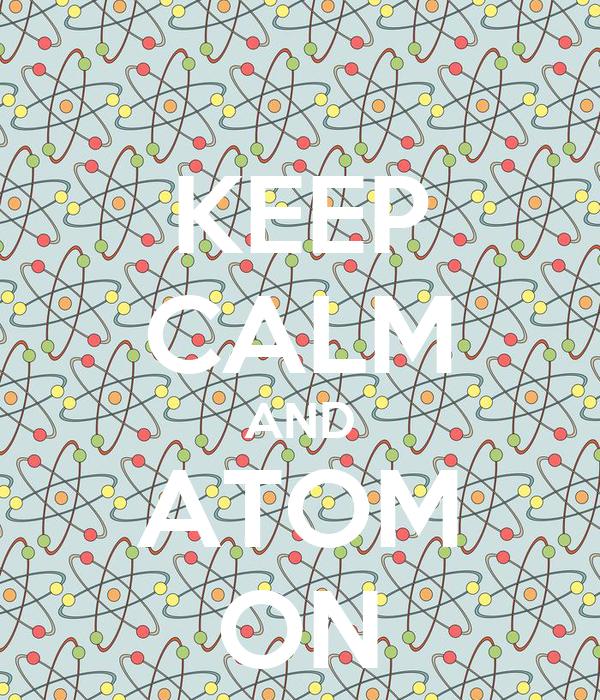 KEEP CALM AND ATOM ON