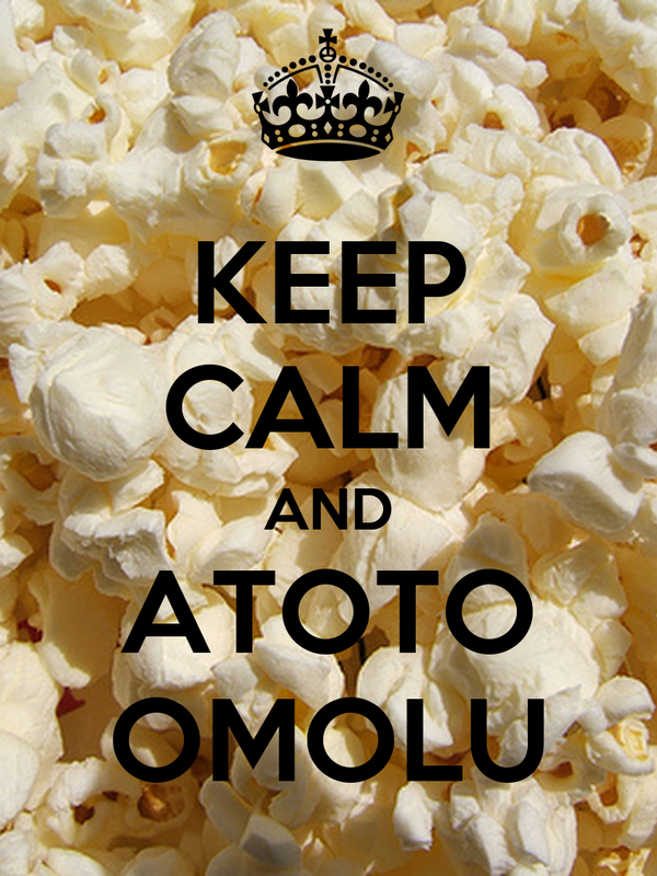 KEEP CALM AND ATOTO OMOLU