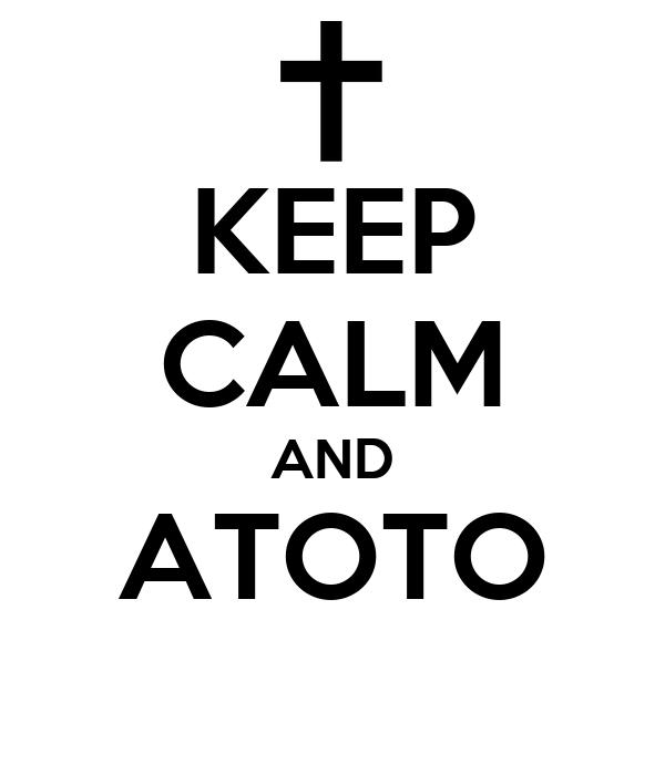 KEEP CALM AND ATOTO