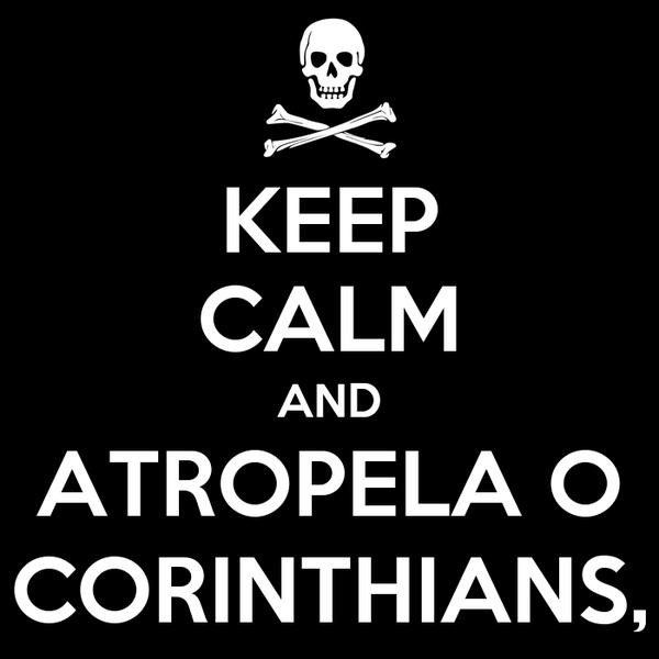 KEEP CALM AND ATROPELA O CORINTHIANS,