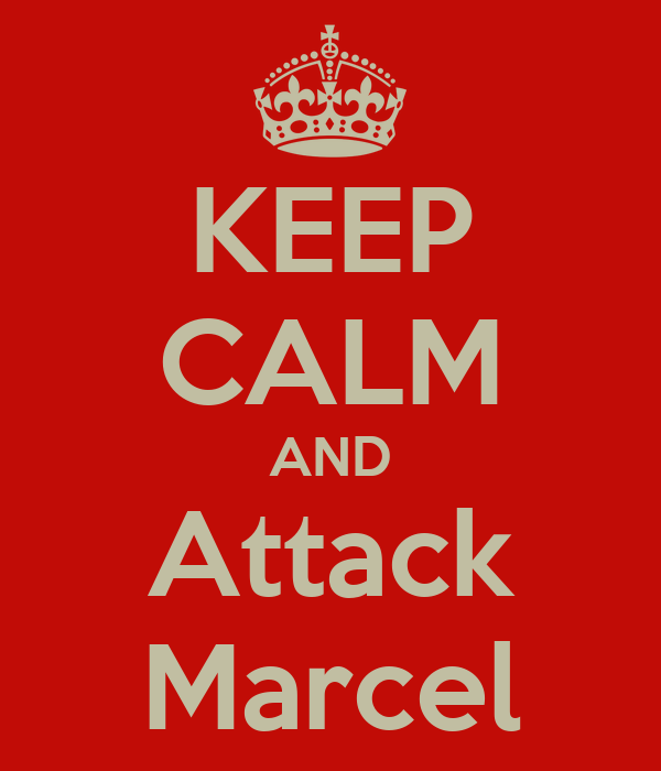 KEEP CALM AND Attack Marcel