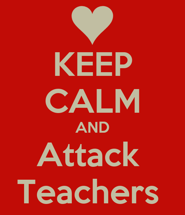 KEEP CALM AND Attack  Teachers