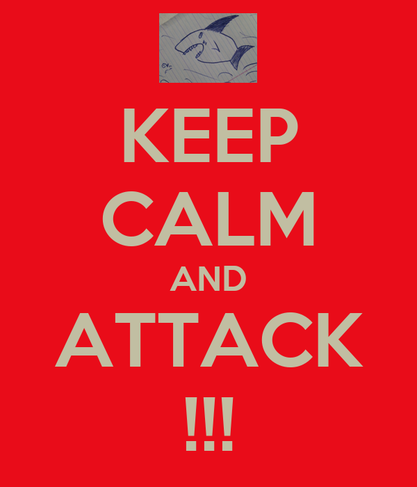 KEEP CALM AND ATTACK !!!