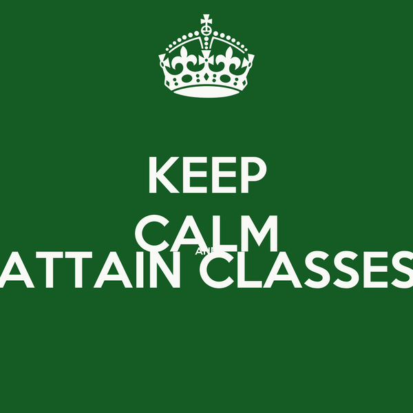 KEEP CALM AND ATTAIN CLASSES