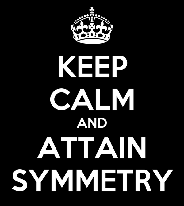 KEEP CALM AND ATTAIN SYMMETRY