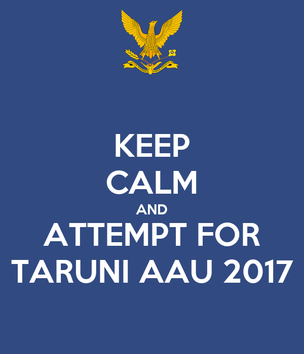 KEEP CALM AND ATTEMPT FOR TARUNI AAU 2017