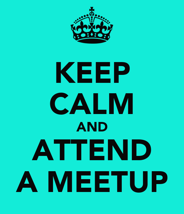 KEEP CALM AND ATTEND A MEETUP