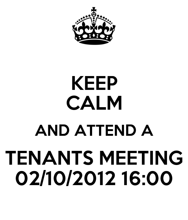 KEEP CALM AND ATTEND A TENANTS MEETING 02/10/2012 16:00