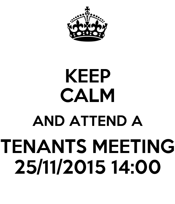 KEEP CALM AND ATTEND A TENANTS MEETING 25/11/2015 14:00